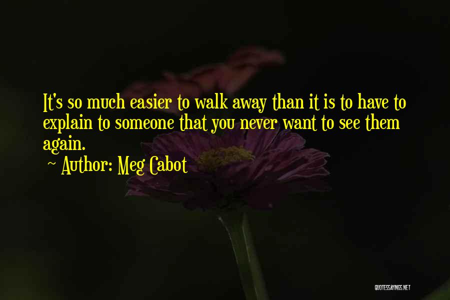 Never Walk Away Quotes By Meg Cabot
