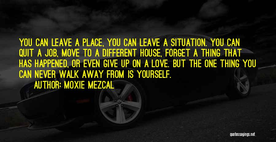 Never Walk Away Quotes By Moxie Mezcal