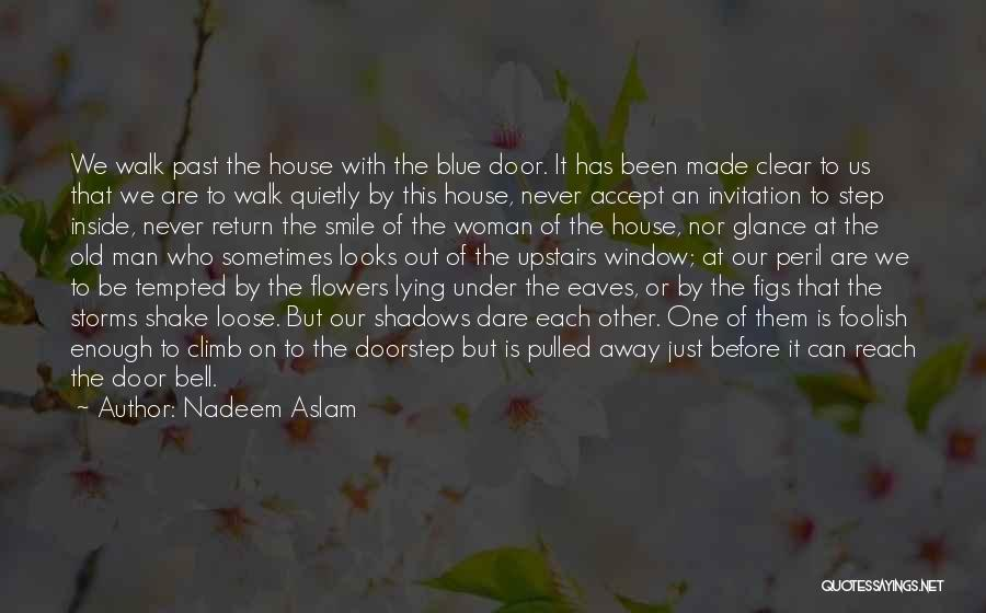 Never Walk Away Quotes By Nadeem Aslam