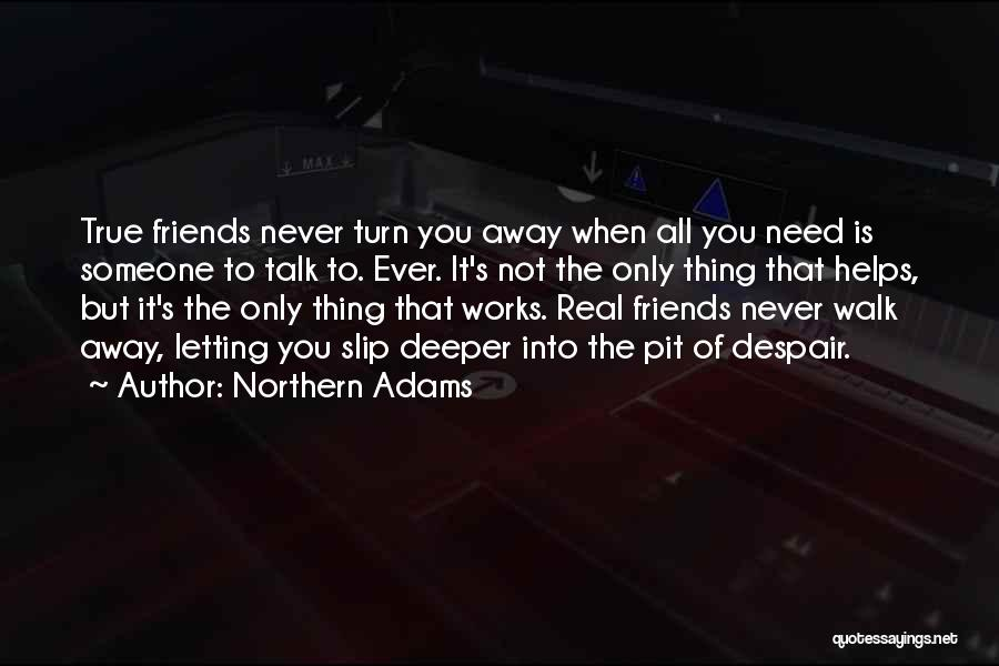 Never Walk Away Quotes By Northern Adams