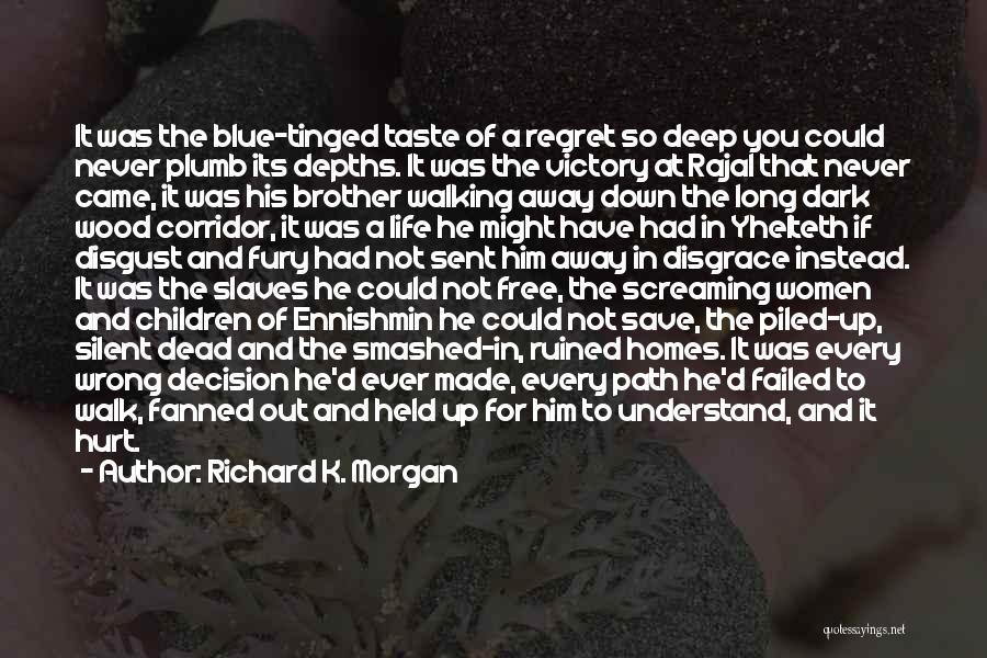 Never Walk Away Quotes By Richard K. Morgan