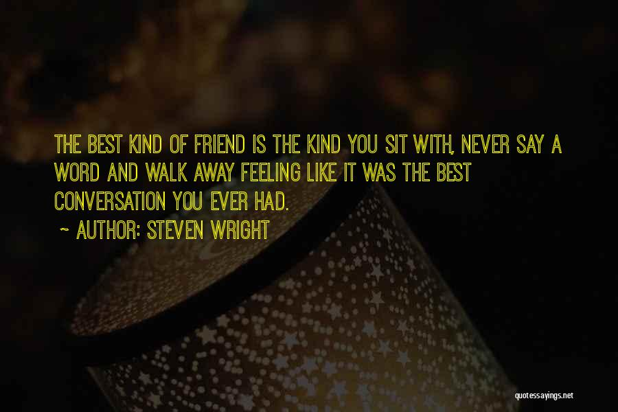 Never Walk Away Quotes By Steven Wright