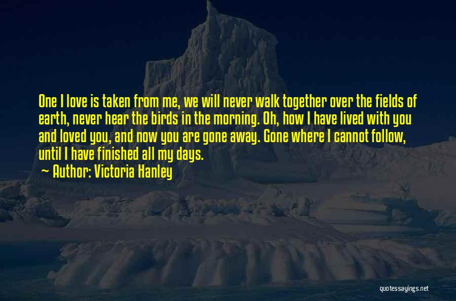 Never Walk Away Quotes By Victoria Hanley