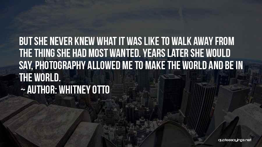 Never Walk Away Quotes By Whitney Otto