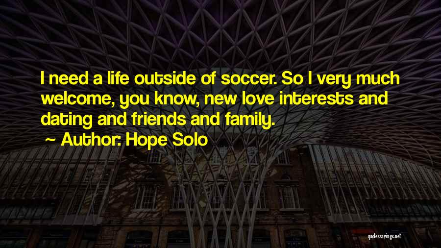 New Friends In Your Life Quotes By Hope Solo
