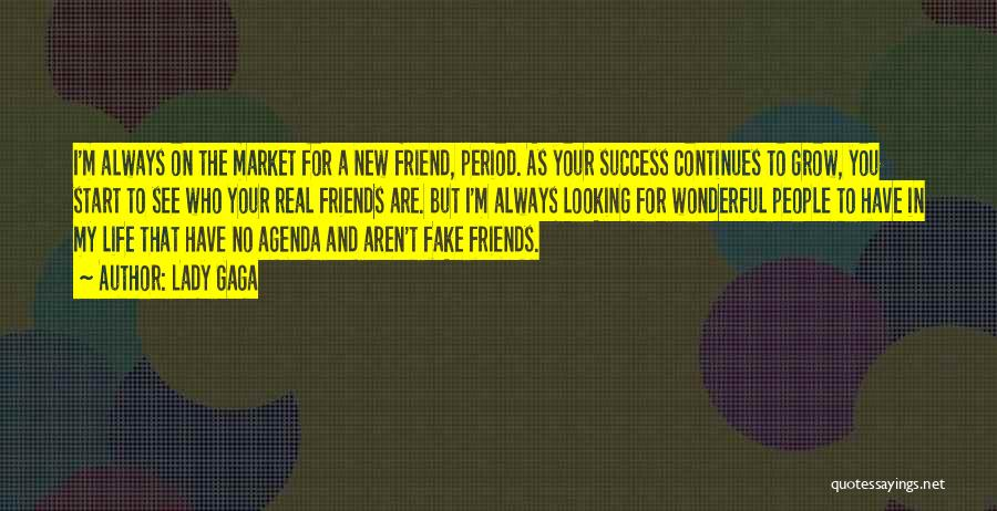 New Friends In Your Life Quotes By Lady Gaga