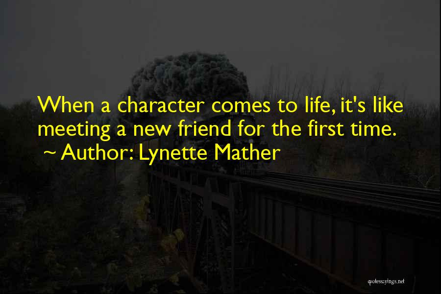 New Friends In Your Life Quotes By Lynette Mather