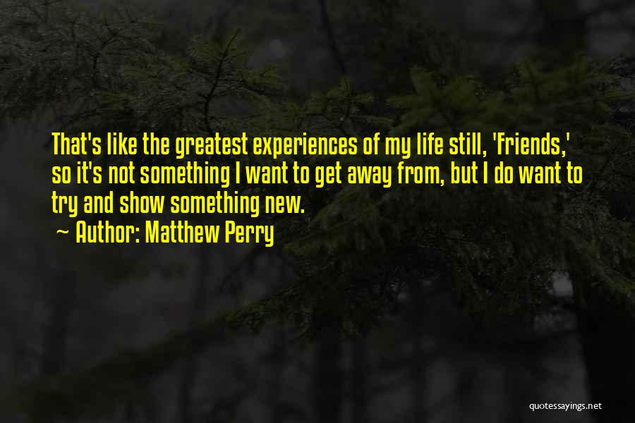 New Friends In Your Life Quotes By Matthew Perry