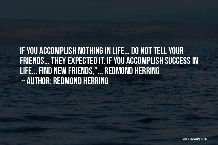New Friends In Your Life Quotes By Redmond Herring