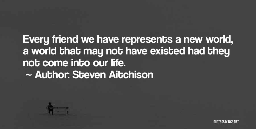 New Friends In Your Life Quotes By Steven Aitchison