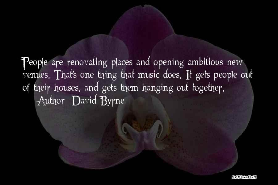 New House Opening Quotes By David Byrne