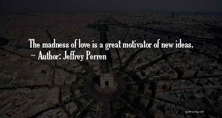 New Love Quotes By Jeffrey Perren