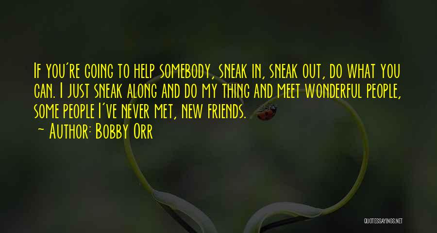 New Meet Friends Quotes By Bobby Orr