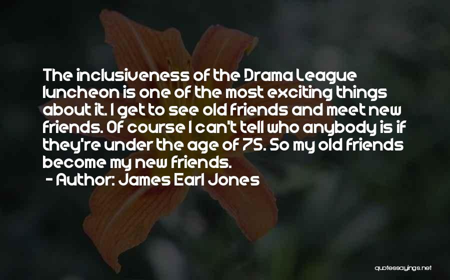 New Meet Friends Quotes By James Earl Jones