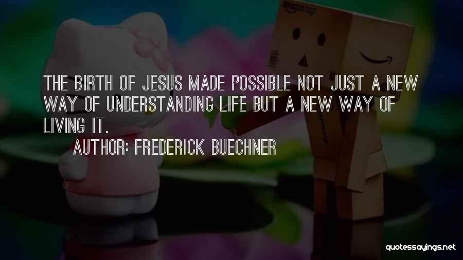 New Way Of Living Quotes By Frederick Buechner