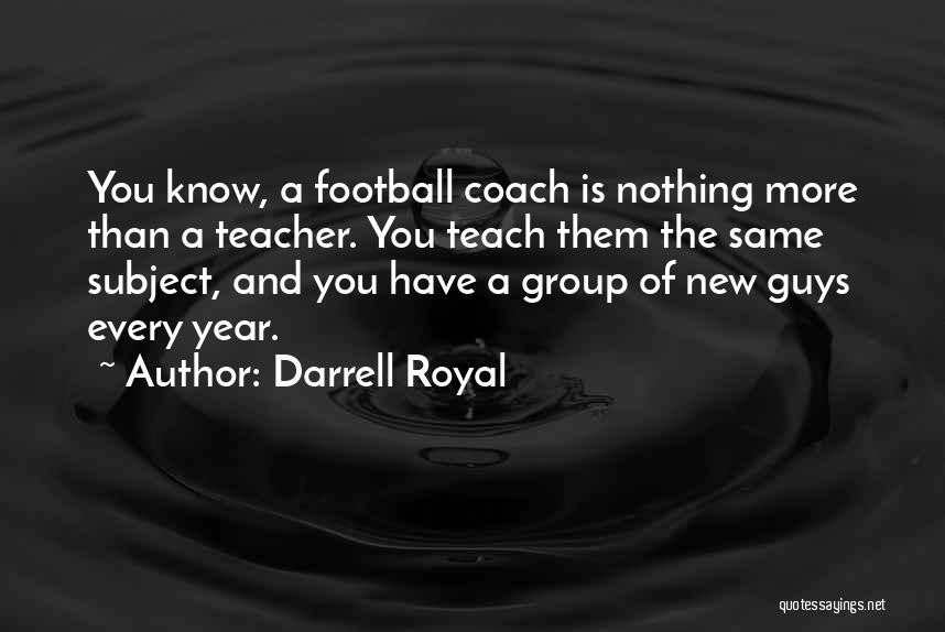 New Year For Teacher Quotes By Darrell Royal