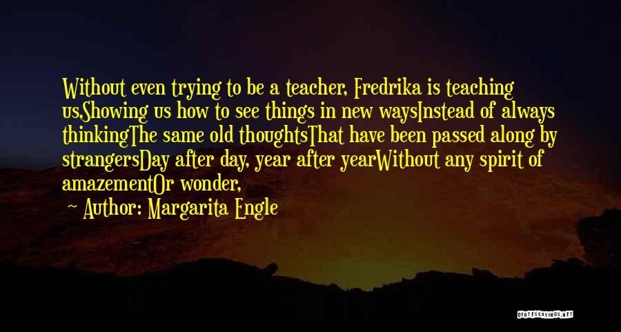 New Year For Teacher Quotes By Margarita Engle
