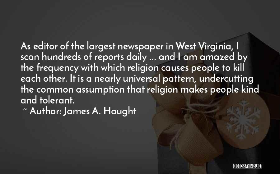 Newspaper Editor Quotes By James A. Haught