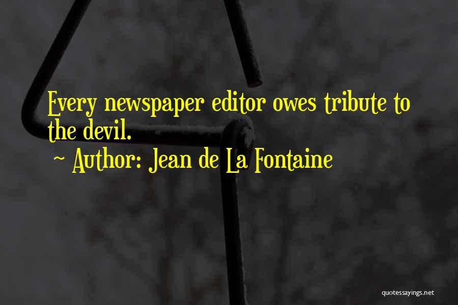 Newspaper Editor Quotes By Jean De La Fontaine