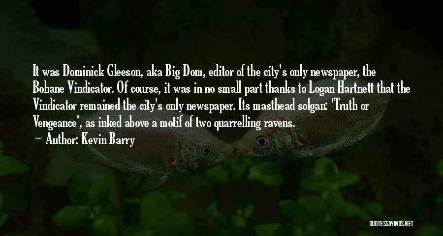 Newspaper Editor Quotes By Kevin Barry