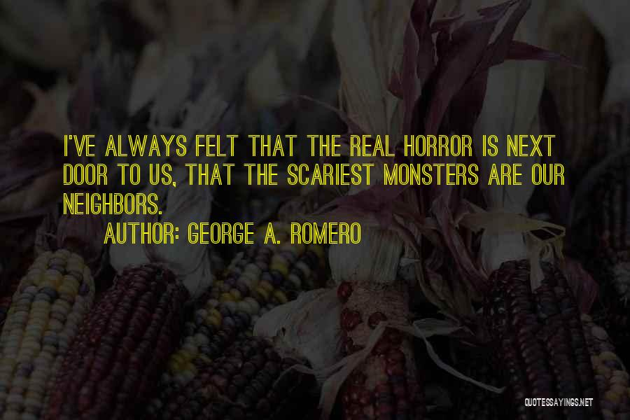 Next Door Neighbors Quotes By George A. Romero