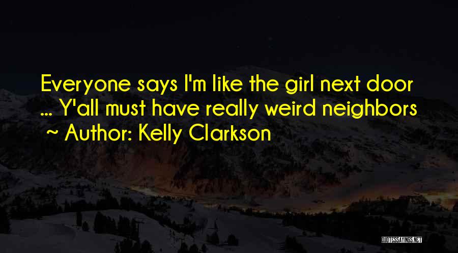 Next Door Neighbors Quotes By Kelly Clarkson
