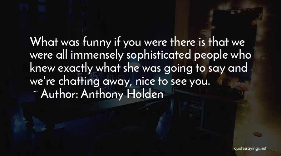 Nice Chatting Quotes By Anthony Holden