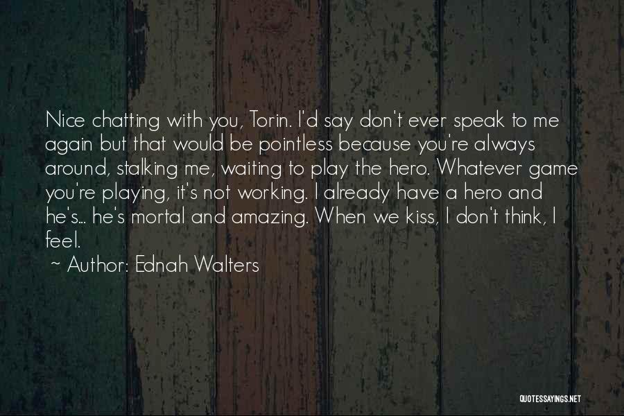 Nice Chatting Quotes By Ednah Walters