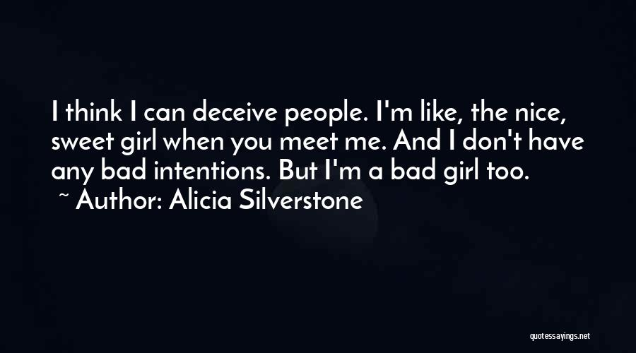 Nice Girl Quotes By Alicia Silverstone