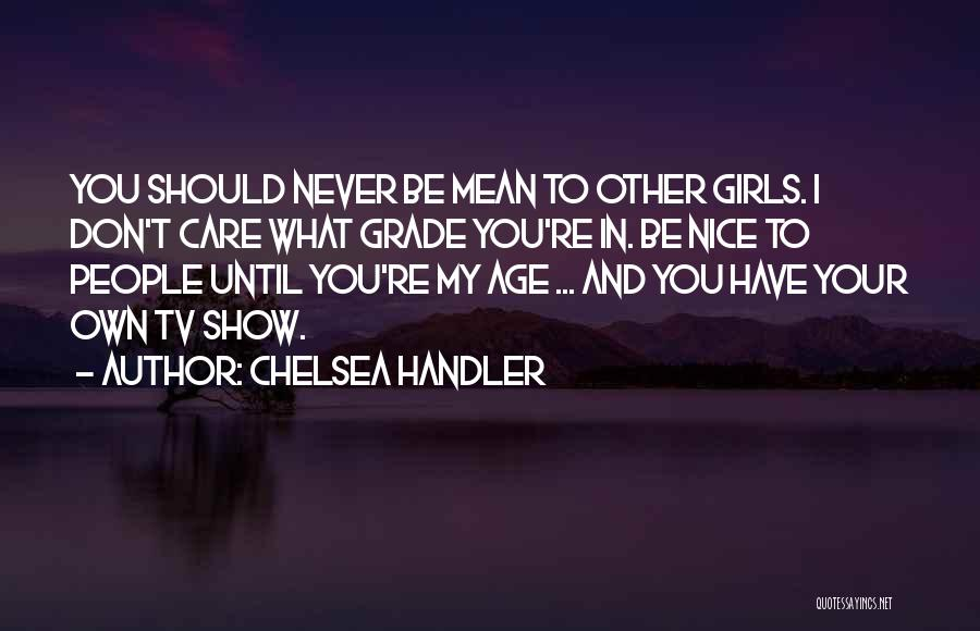 Nice Girl Quotes By Chelsea Handler