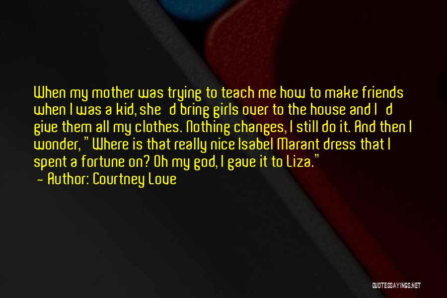 Nice Girl Quotes By Courtney Love