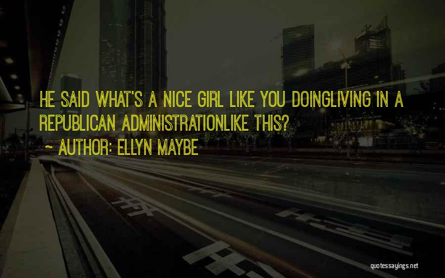 Nice Girl Quotes By Ellyn Maybe