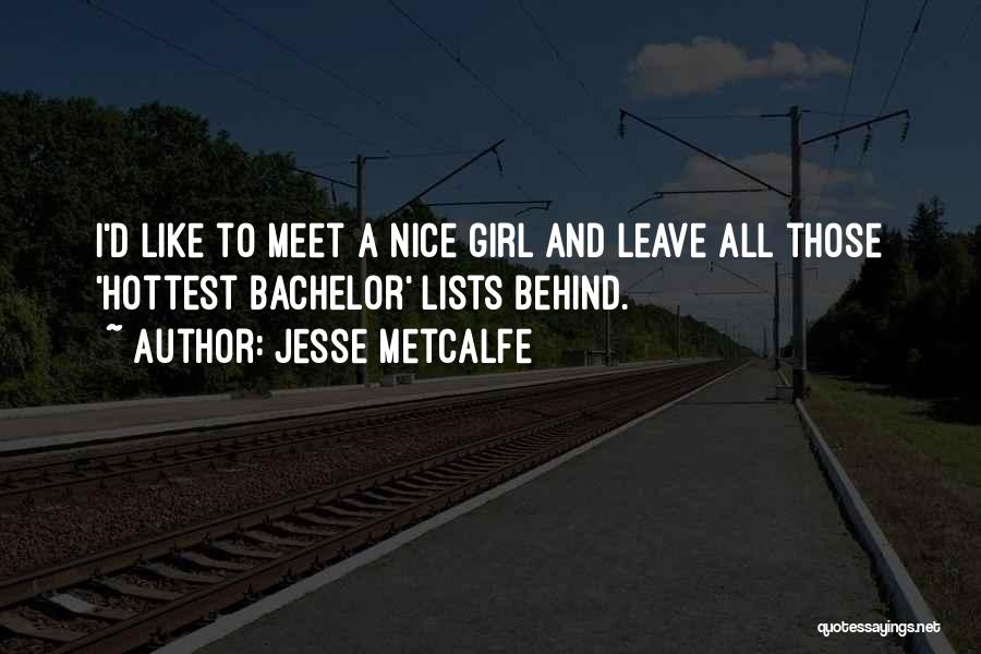 Nice Girl Quotes By Jesse Metcalfe