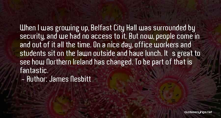 Nice Lunch Time Quotes By James Nesbitt
