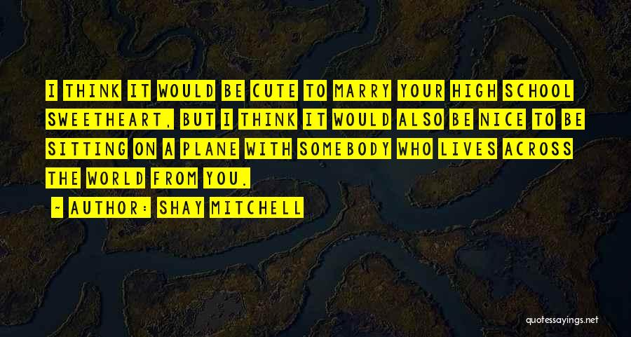 Nice N Cute Quotes By Shay Mitchell