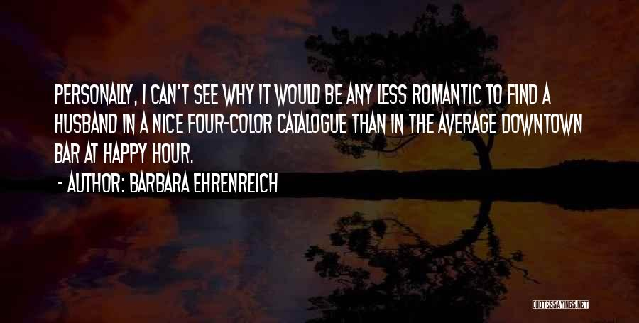 Nice To Be Happy Quotes By Barbara Ehrenreich