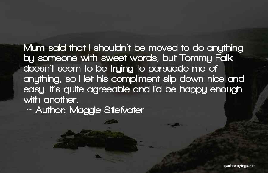 Nice To Be Happy Quotes By Maggie Stiefvater