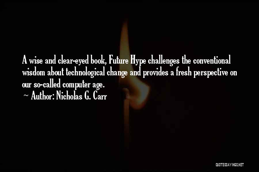 Nicholas G. Carr Quotes 559736