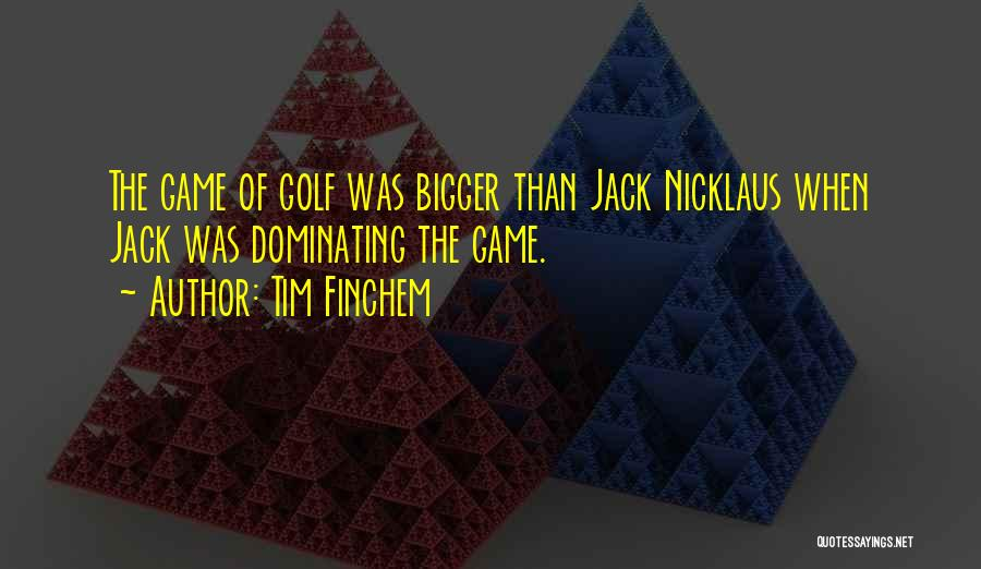 Nicklaus Golf Quotes By Tim Finchem