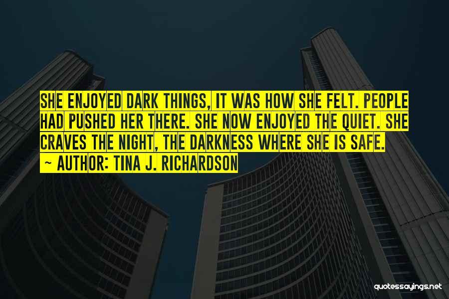 Night Darkness Quotes By Tina J. Richardson