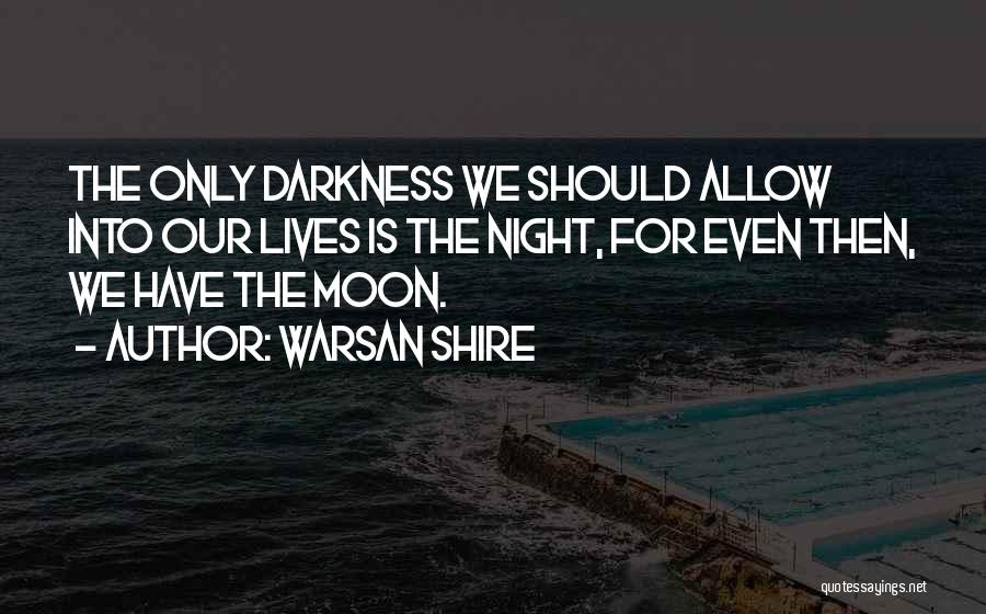 Night Darkness Quotes By Warsan Shire