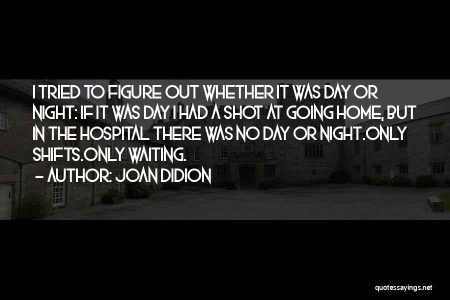 Night Shifts Quotes By Joan Didion