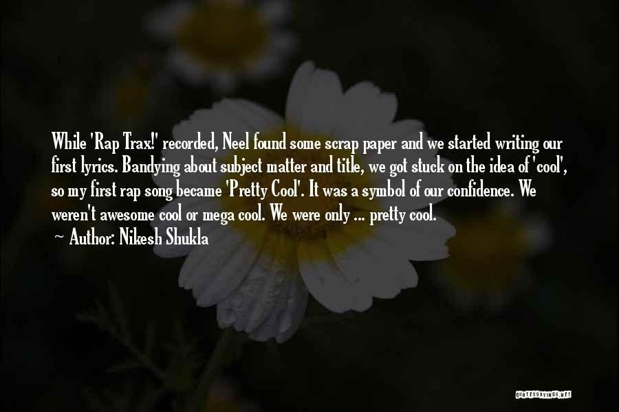 Nikesh Shukla Quotes 461314