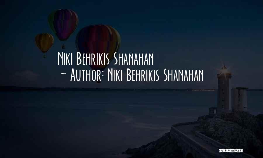 Niki Behrikis Shanahan Quotes 101963
