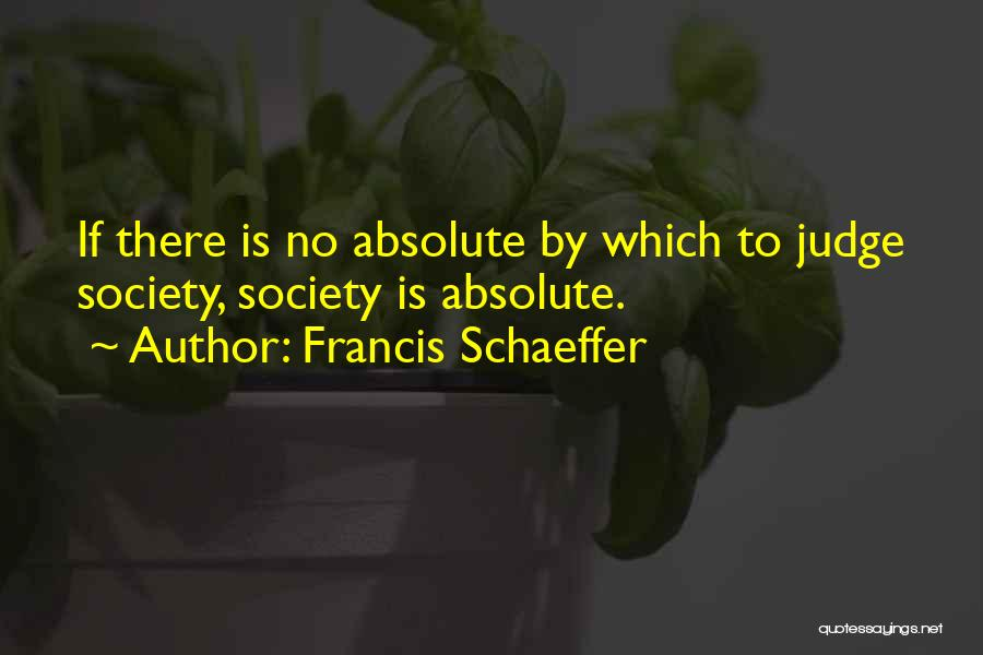 No Absolutes Quotes By Francis Schaeffer