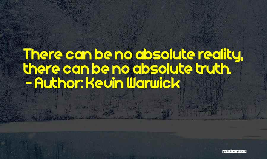 No Absolutes Quotes By Kevin Warwick