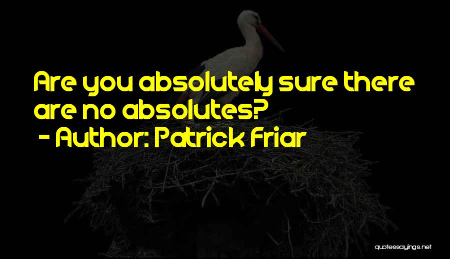 No Absolutes Quotes By Patrick Friar