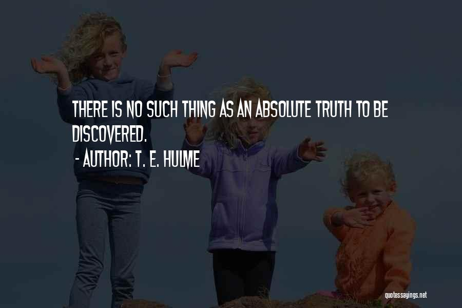 No Absolutes Quotes By T. E. Hulme