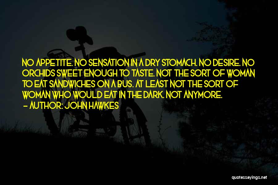 No Appetite To Eat Quotes By John Hawkes