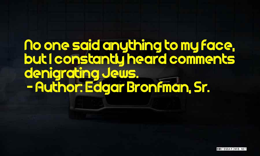 No Comments Quotes By Edgar Bronfman, Sr.